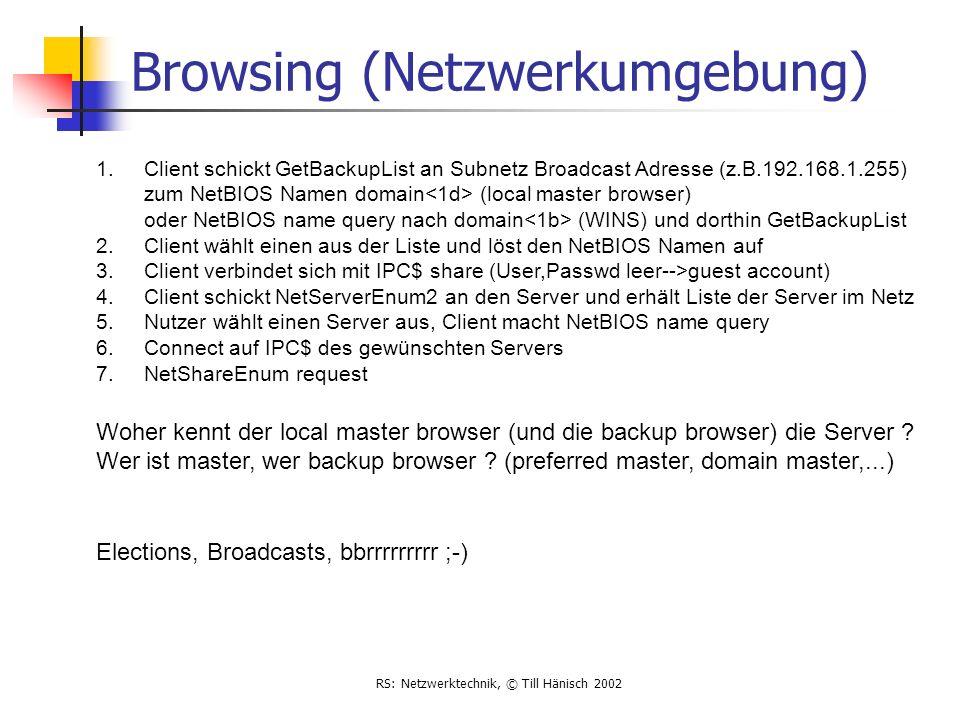 RS: Netzwerktechnik, © Till Hänisch 2002 Browsing (Netzwerkumgebung) 1.Client schickt GetBackupList an Subnetz Broadcast Adresse (z.B.192.168.1.255) z