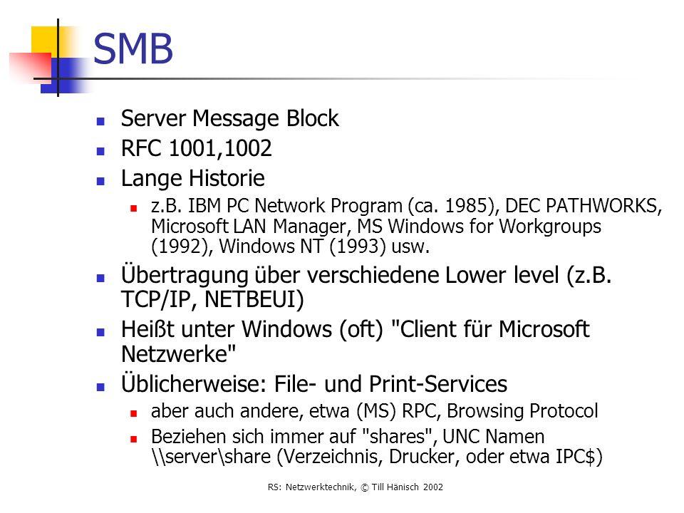 RS: Netzwerktechnik, © Till Hänisch 2002 SMB Server Message Block RFC 1001,1002 Lange Historie z.B. IBM PC Network Program (ca. 1985), DEC PATHWORKS,