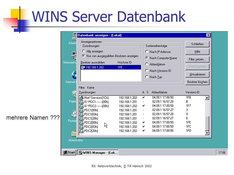 RS: Netzwerktechnik, © Till Hänisch 2002 WINS Server Datenbank mehrere Namen ???