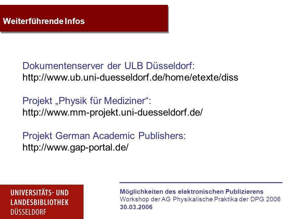 Möglichkeiten des elektronischen Publizierens Workshop der AG Physikalische Praktika der DPG 2006 30.03.2006 Weiterführende Infos Dokumentenserver der
