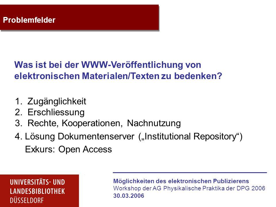 Möglichkeiten des elektronischen Publizierens Workshop der AG Physikalische Praktika der DPG 2006 30.03.2006 Problemfelder 1. Zugänglichkeit 2. Erschl