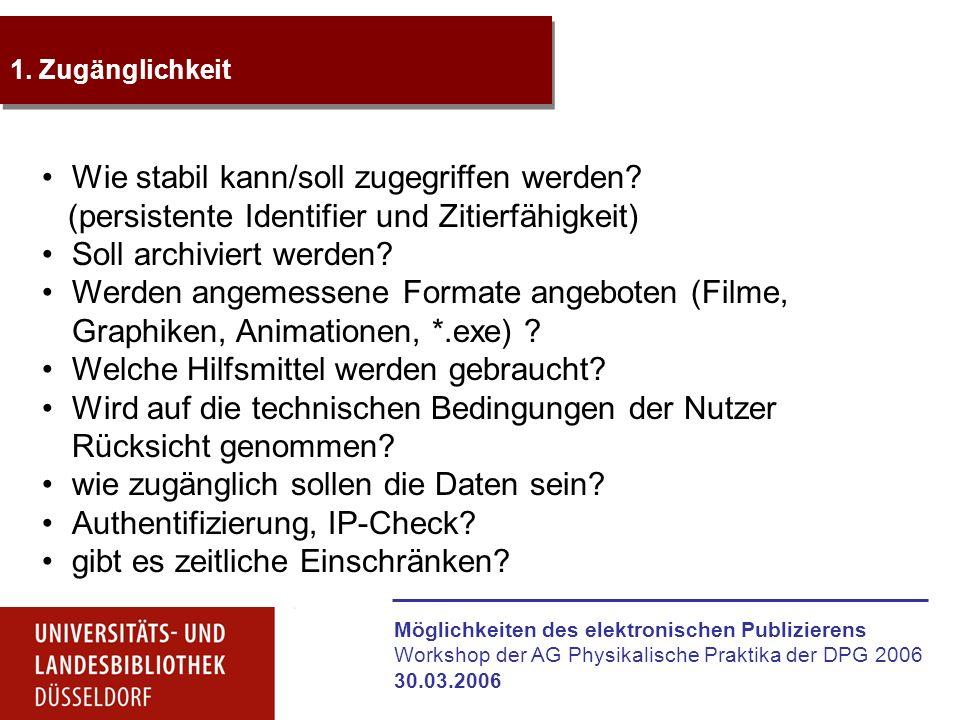 Möglichkeiten des elektronischen Publizierens Workshop der AG Physikalische Praktika der DPG 2006 30.03.2006 1. Zugänglichkeit Wie stabil kann/soll zu