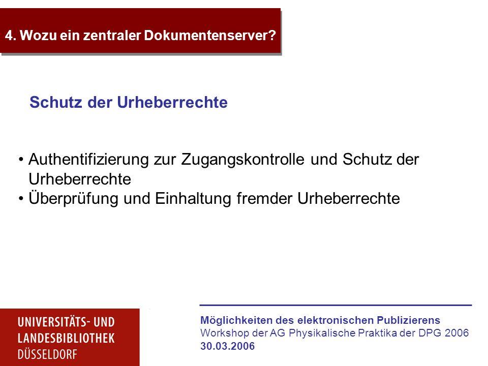 Möglichkeiten des elektronischen Publizierens Workshop der AG Physikalische Praktika der DPG 2006 30.03.2006 4. Wozu ein zentraler Dokumentenserver? S