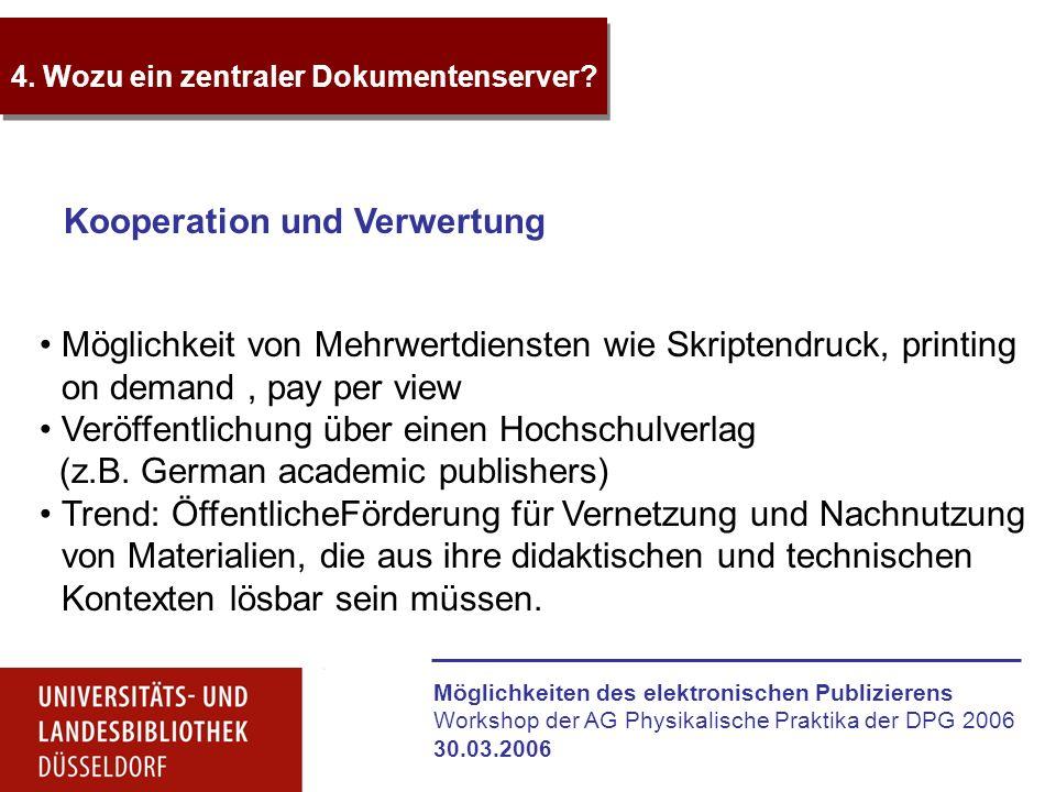 Möglichkeiten des elektronischen Publizierens Workshop der AG Physikalische Praktika der DPG 2006 30.03.2006 4. Wozu ein zentraler Dokumentenserver? K