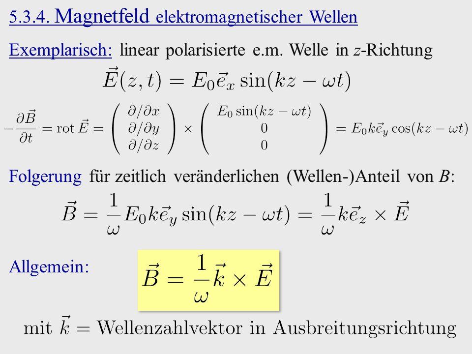 5.3.4. Magnetfeld elektromagnetischer Wellen Exemplarisch: linear polarisierte e.m.