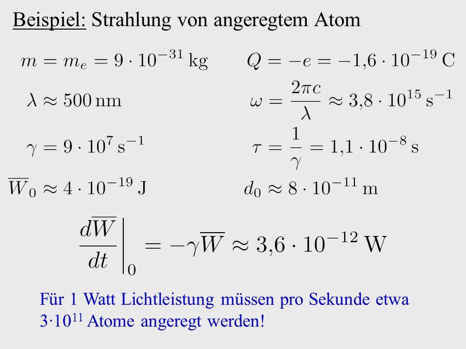 Beispiel: Strahlung von angeregtem Atom Für 1 Watt Lichtleistung müssen pro Sekunde etwa 3·10 11 Atome angeregt werden!