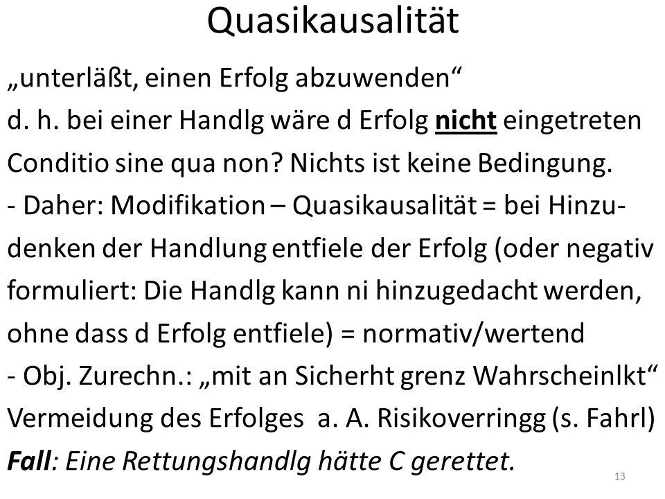 """Quasikausalität """"unterläßt, einen Erfolg abzuwenden"""" d. h. bei einer Handlg wäre d Erfolg nicht eingetreten Conditio sine qua non? Nichts ist keine Be"""