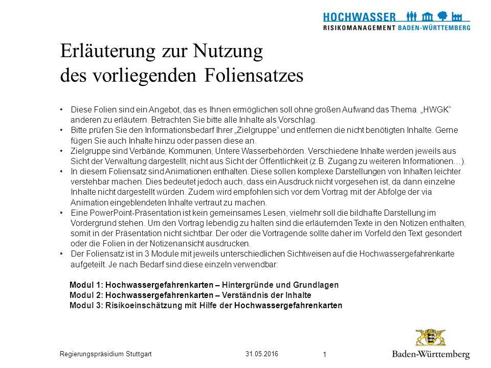 """Regierungspräsidium Stuttgart Erläuterung zur Nutzung des vorliegenden Foliensatzes 31.05.2016 1 Diese Folien sind ein Angebot, das es Ihnen ermöglichen soll ohne großen Aufwand das Thema """"HWGK anderen zu erläutern."""