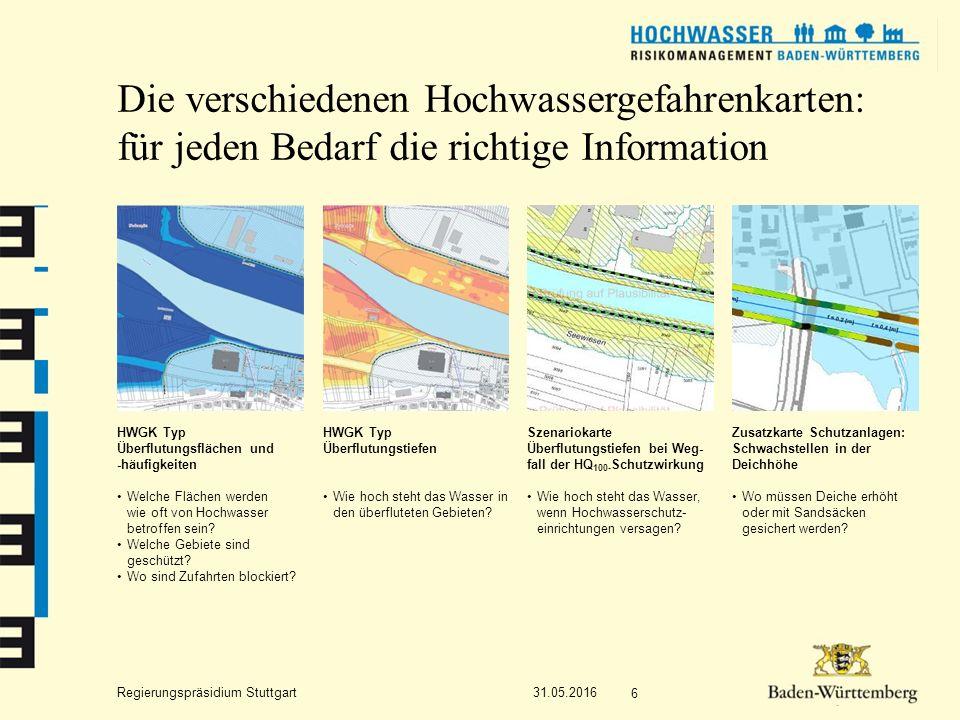 Regierungspräsidium Stuttgart Die verschiedenen Hochwassergefahrenkarten: für jeden Bedarf die richtige Information 31.05.2016 6 HWGK Typ Überflutungsflächen und -häufigkeiten Welche Flächen werden wie oft von Hochwasser betroffen sein.