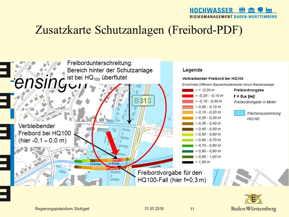 Regierungspräsidium Stuttgart Zusatzkarte Schutzanlagen (Freibord-PDF) 31.05.2016 11 Freibordvorgabe für den HQ100-Fall (hier f=0,3 m) Verbleibender Freibord bei HQ100 (hier -0,1 – 0,0 m) Freibordunterschreitung: Bereich hinter der Schutzanlage ist bei HQ 100 überflutet
