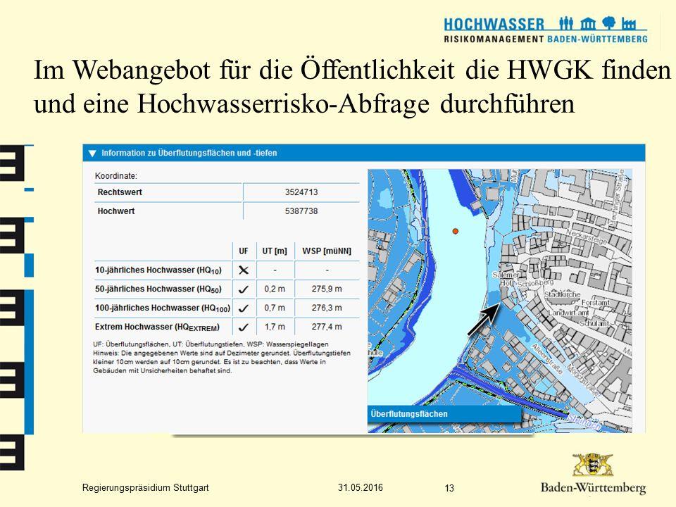Regierungspräsidium Stuttgart Im Webangebot für die Öffentlichkeit die HWGK finden und eine Hochwasserrisko-Abfrage durchführen 31.05.2016 13