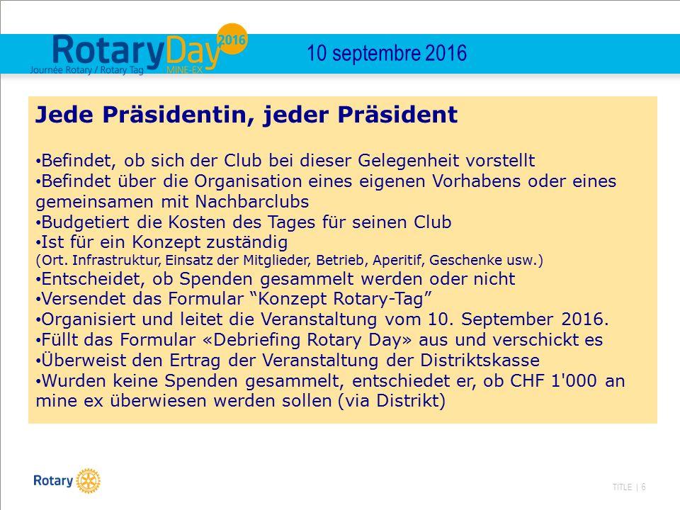 TITLE | 6 10 septembre 2016 Jede Präsidentin, jeder Präsident Befindet, ob sich der Club bei dieser Gelegenheit vorstellt Befindet über die Organisati