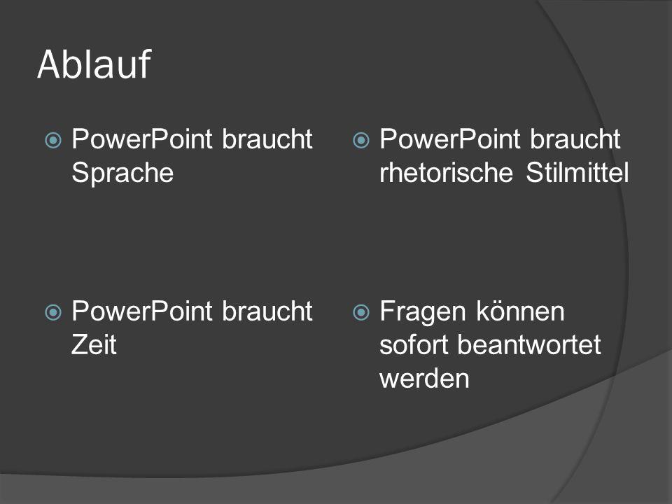 Ablauf  PowerPoint braucht Sprache  PowerPoint braucht rhetorische Stilmittel  PowerPoint braucht Zeit  Fragen können sofort beantwortet werden