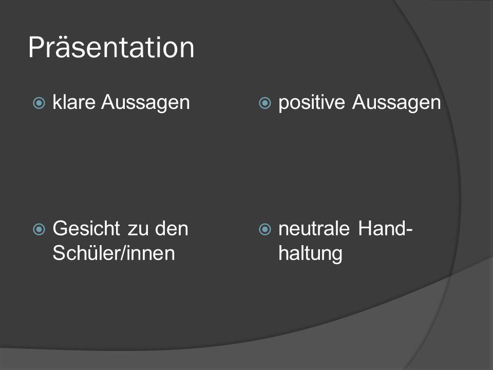 Präsentation  klare Aussagen  positive Aussagen  Gesicht zu den Schüler/innen  neutrale Hand- haltung