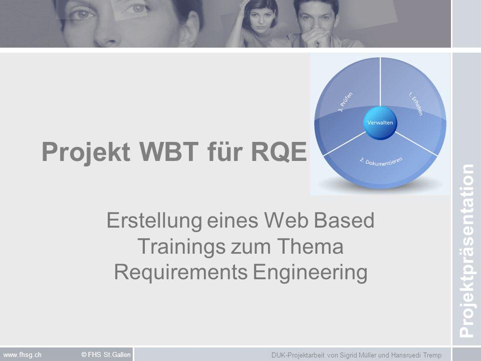 DUK-Projektarbeit von Sigrid Müller und Hansruedi Tremp www.fhsg.ch © FHS St.Gallen Projekt WBT für RQE Erstellung eines Web Based Trainings zum Thema