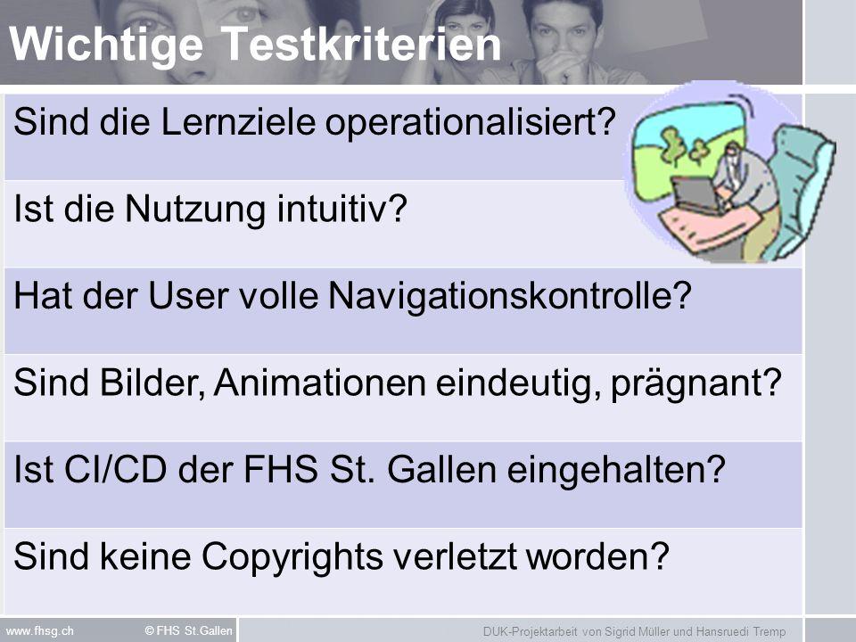 DUK-Projektarbeit von Sigrid Müller und Hansruedi Tremp www.fhsg.ch © FHS St.Gallen Wichtige Testkriterien Sind die Lernziele operationalisiert? Ist d