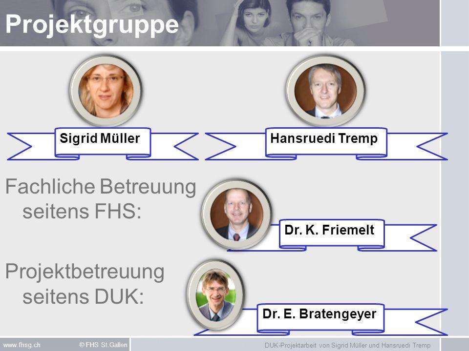 DUK-Projektarbeit von Sigrid Müller und Hansruedi Tremp www.fhsg.ch © FHS St.Gallen Ziel des Projekts Ist: –4 Tage Face-to-Face Unterricht Neu: –8 Std.