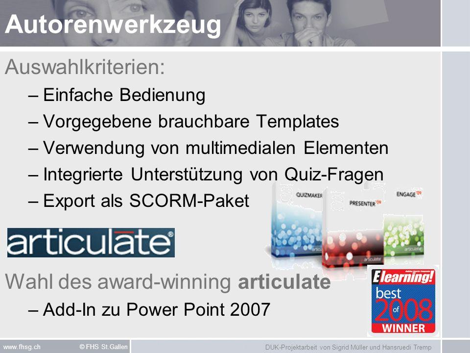 DUK-Projektarbeit von Sigrid Müller und Hansruedi Tremp www.fhsg.ch © FHS St.Gallen Projekt-Tools MS Office 2007 –Project – Projektplanung –Word – Dokumente –PowerPoint – Präsentationen IBM Lotus Quickr –Zentrales Dokumentenmanagement –Taskplanung