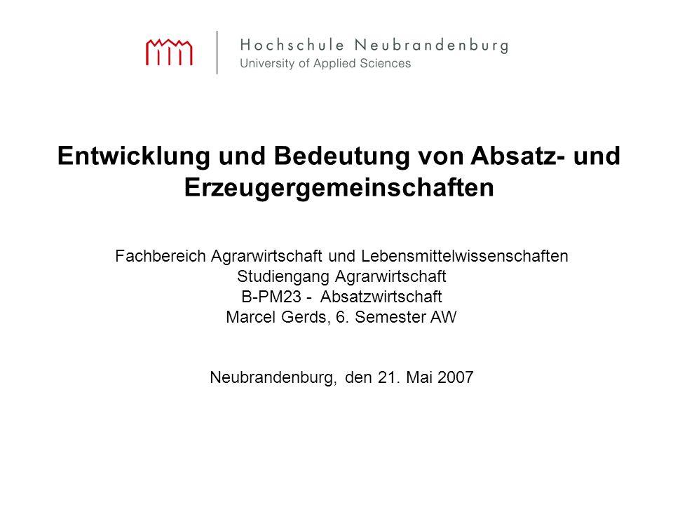 Entwicklung und Bedeutung von Absatz- und Erzeugergemeinschaften Fachbereich Agrarwirtschaft und Lebensmittelwissenschaften Studiengang Agrarwirtschaft B-PM23 - Absatzwirtschaft Marcel Gerds, 6.