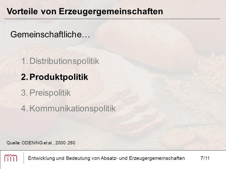 7/11 Vorteile von Erzeugergemeinschaften Entwicklung und Bedeutung von Absatz- und Erzeugergemeinschaften Gemeinschaftliche… 1.Distributionspolitik 2.Produktpolitik 3.Preispolitik 4.Kommunikationspolitik Quelle: ODENING et al., 2000: 260