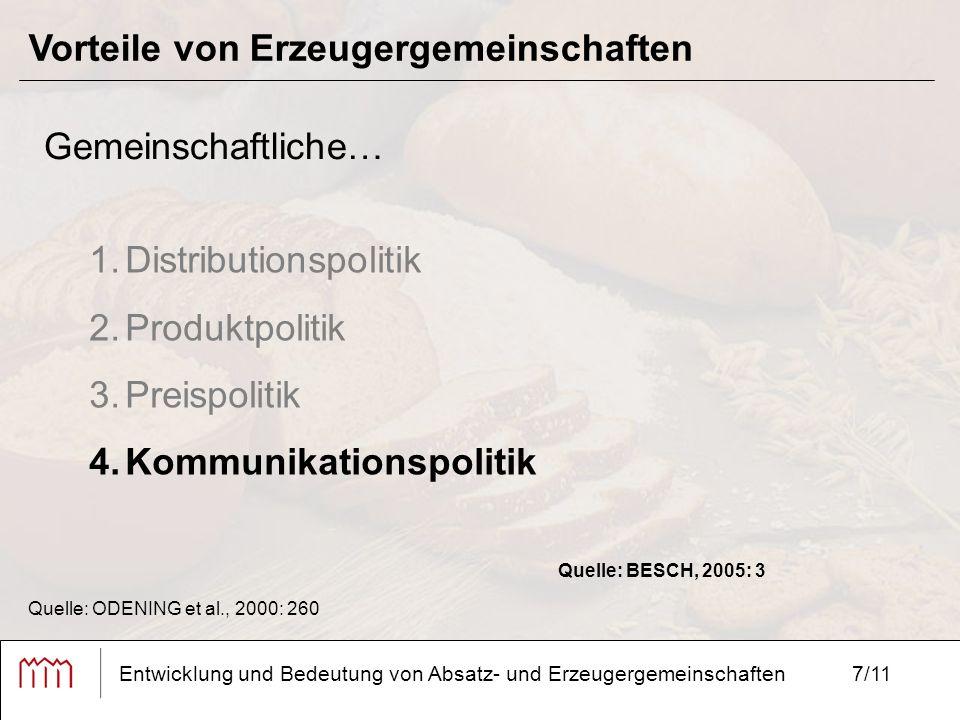 7/11 Vorteile von Erzeugergemeinschaften Entwicklung und Bedeutung von Absatz- und Erzeugergemeinschaften Gemeinschaftliche… 1.Distributionspolitik 2.Produktpolitik 3.Preispolitik 4.Kommunikationspolitik Quelle: ODENING et al., 2000: 260 Quelle: BESCH, 2005: 3