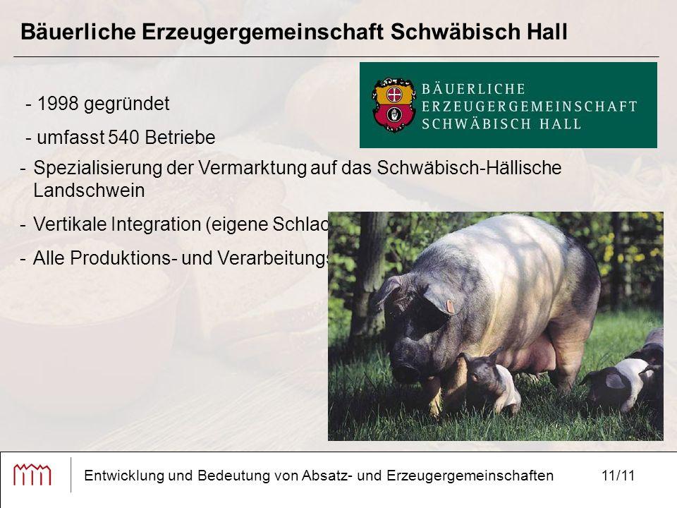 11/11 Bäuerliche Erzeugergemeinschaft Schwäbisch Hall Entwicklung und Bedeutung von Absatz- und Erzeugergemeinschaften - 1998 gegründet - umfasst 540