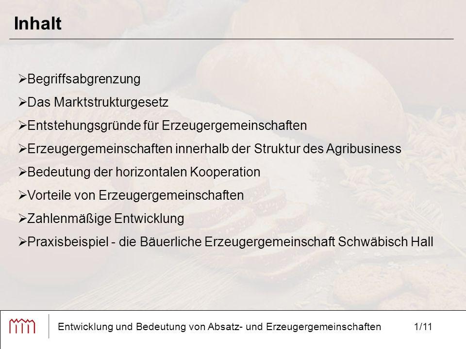 1/11 Inhalt  Begriffsabgrenzung  Das Marktstrukturgesetz  Entstehungsgründe für Erzeugergemeinschaften  Erzeugergemeinschaften innerhalb der Struk