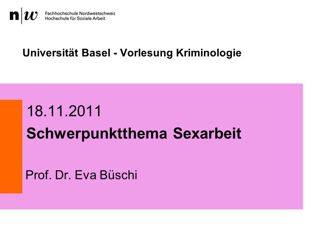 Universität Basel - Vorlesung Kriminologie 18.11.2011 Schwerpunktthema Sexarbeit Prof.