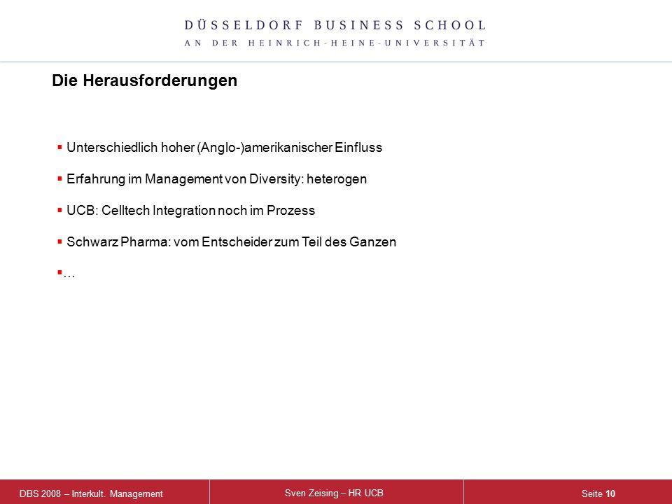 DBS 2008 – Interkult. Management Sven Zeising – HR UCB Seite 10 Die Herausforderungen  Unterschiedlich hoher (Anglo-)amerikanischer Einfluss  Erfahr