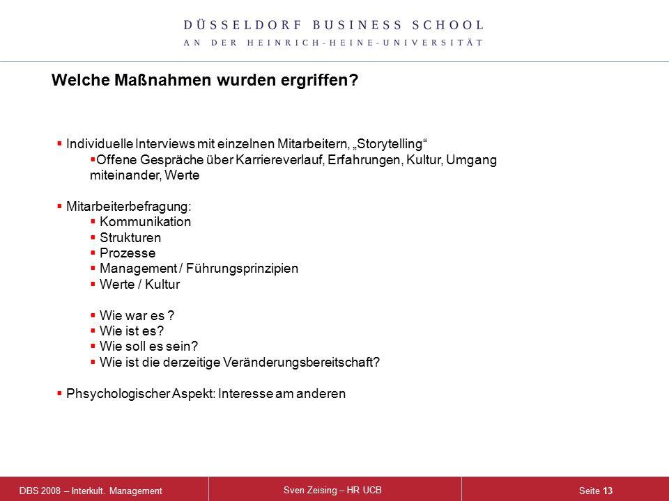 DBS 2008 – Interkult. Management Sven Zeising – HR UCB Seite 13 Welche Maßnahmen wurden ergriffen?  Individuelle Interviews mit einzelnen Mitarbeiter