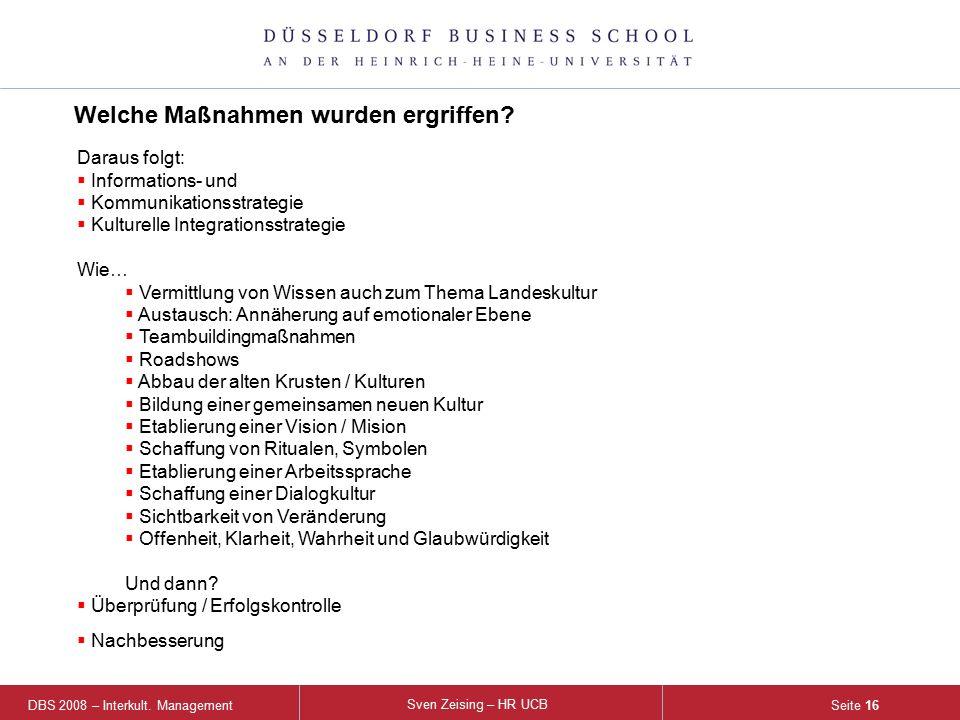 DBS 2008 – Interkult. Management Sven Zeising – HR UCB Seite 16 Welche Maßnahmen wurden ergriffen? Daraus folgt:  Informations- und  Kommunikationss