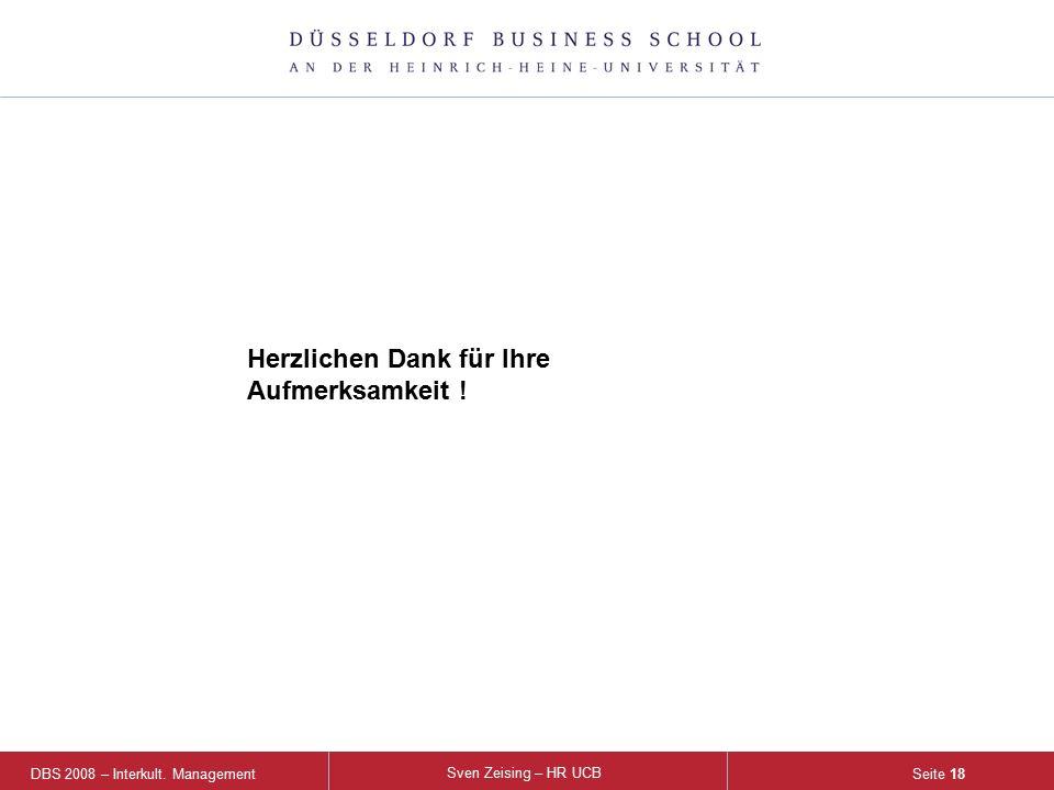 DBS 2008 – Interkult. Management Sven Zeising – HR UCB Seite 18 Herzlichen Dank für Ihre Aufmerksamkeit !