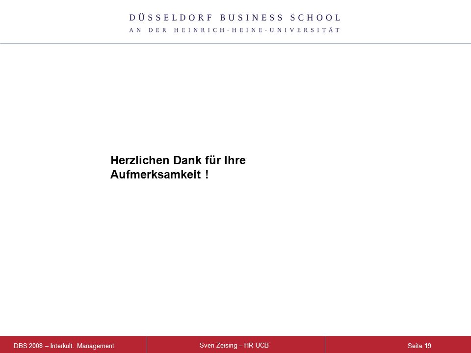 DBS 2008 – Interkult. Management Sven Zeising – HR UCB Seite 19 Herzlichen Dank für Ihre Aufmerksamkeit !