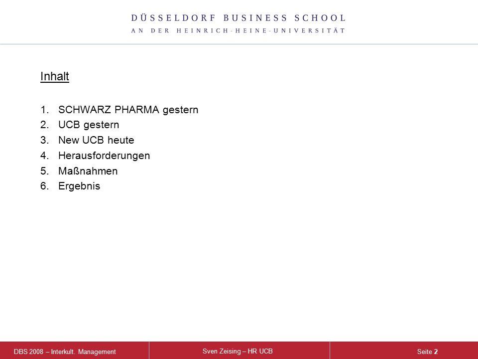 DBS 2008 – Interkult. Management Sven Zeising – HR UCB Seite 2 Inhalt 1.SCHWARZ PHARMA gestern 2.UCB gestern 3.New UCB heute 4.Herausforderungen 5.Maß