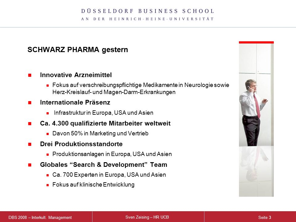 DBS 2008 – Interkult. Management Sven Zeising – HR UCB Seite 3 Innovative Arzneimittel Fokus auf verschreibungspflichtige Medikamente in Neurologie so