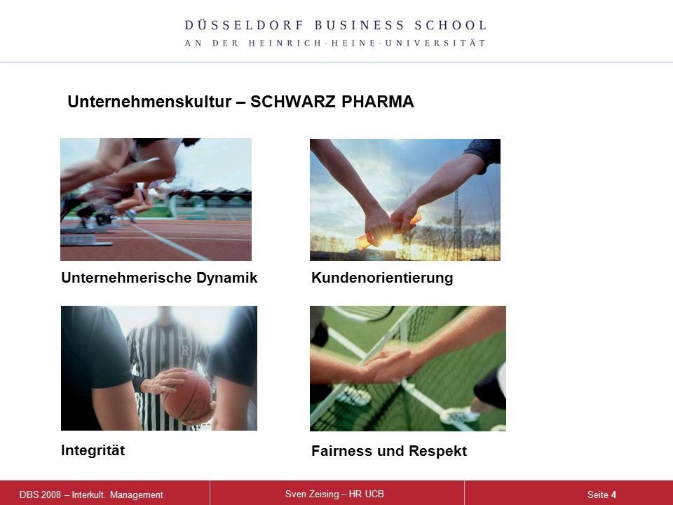 DBS 2008 – Interkult. Management Sven Zeising – HR UCB Seite 4 Unternehmerische Dynamik Kundenorientierung Fairness und Respekt Integrität Unternehmen
