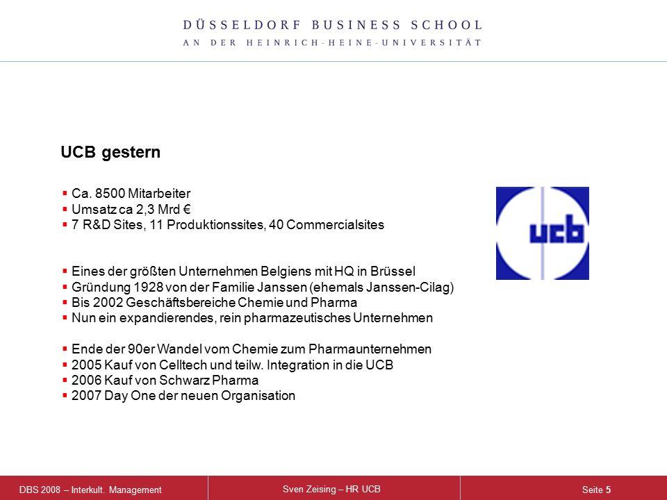 DBS 2008 – Interkult. Management Sven Zeising – HR UCB Seite 5  Ca. 8500 Mitarbeiter  Umsatz ca 2,3 Mrd €  7 R&D Sites, 11 Produktionssites, 40 Com