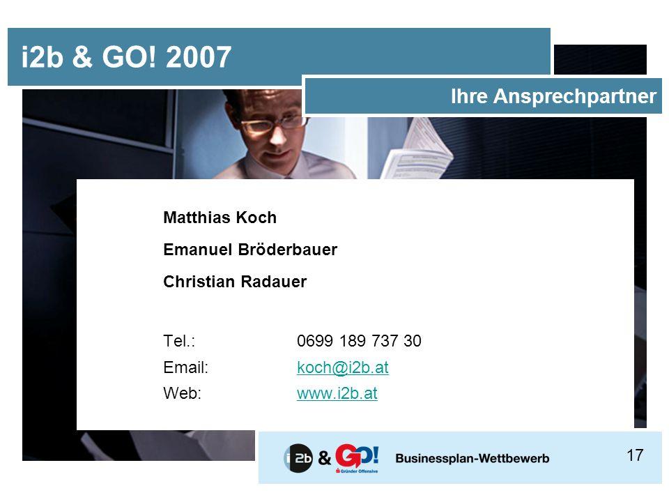 Matthias Koch Emanuel Bröderbauer Christian Radauer Tel.:0699 189 737 30 Email:koch@i2b.atkoch@i2b.at Web:www.i2b.atwww.i2b.at i2b & GO.