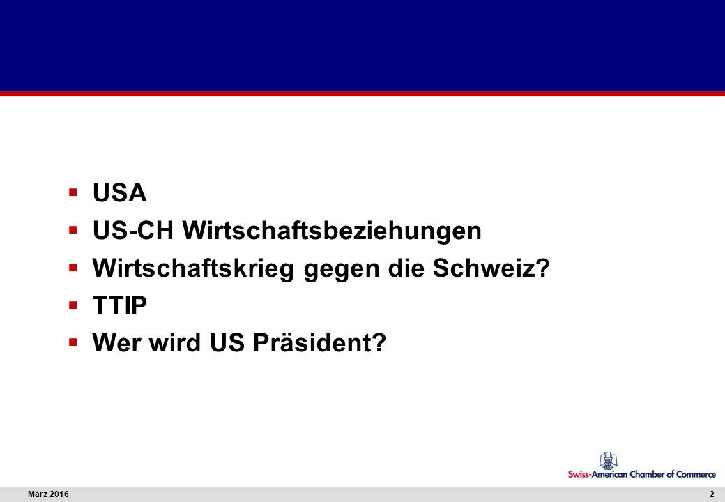 März 20162  USA  US-CH Wirtschaftsbeziehungen  Wirtschaftskrieg gegen die Schweiz?  TTIP  Wer wird US Präsident?
