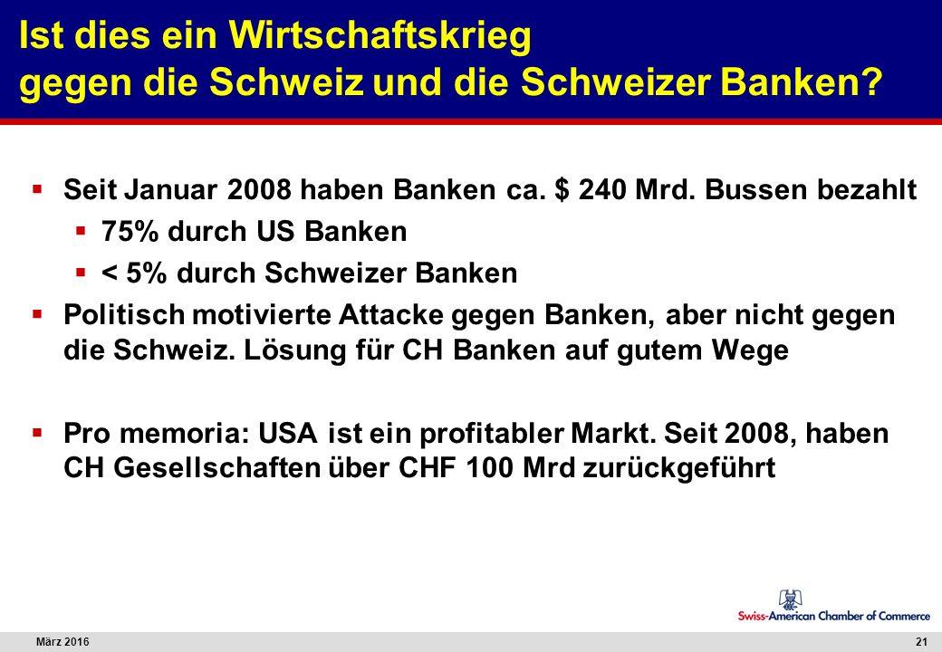 März 201621 Ist dies ein Wirtschaftskrieg gegen die Schweiz und die Schweizer Banken?  Seit Januar 2008 haben Banken ca. $ 240 Mrd. Bussen bezahlt 