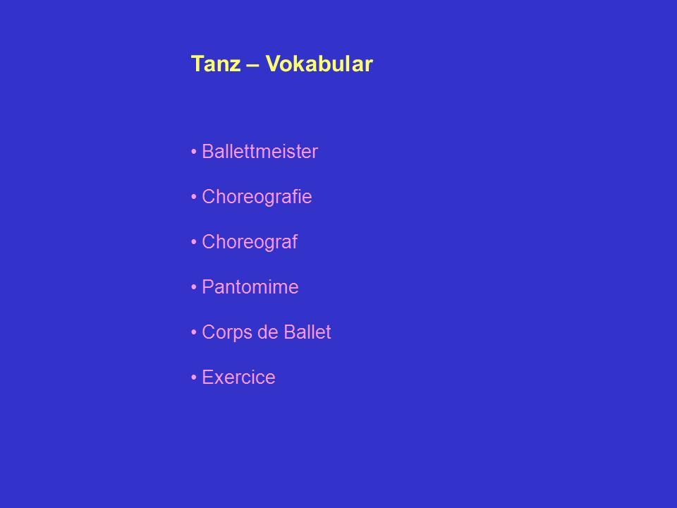 Tanz – Vokabular Ballettmeister Choreografie Choreograf Pantomime Corps de Ballet Exercice
