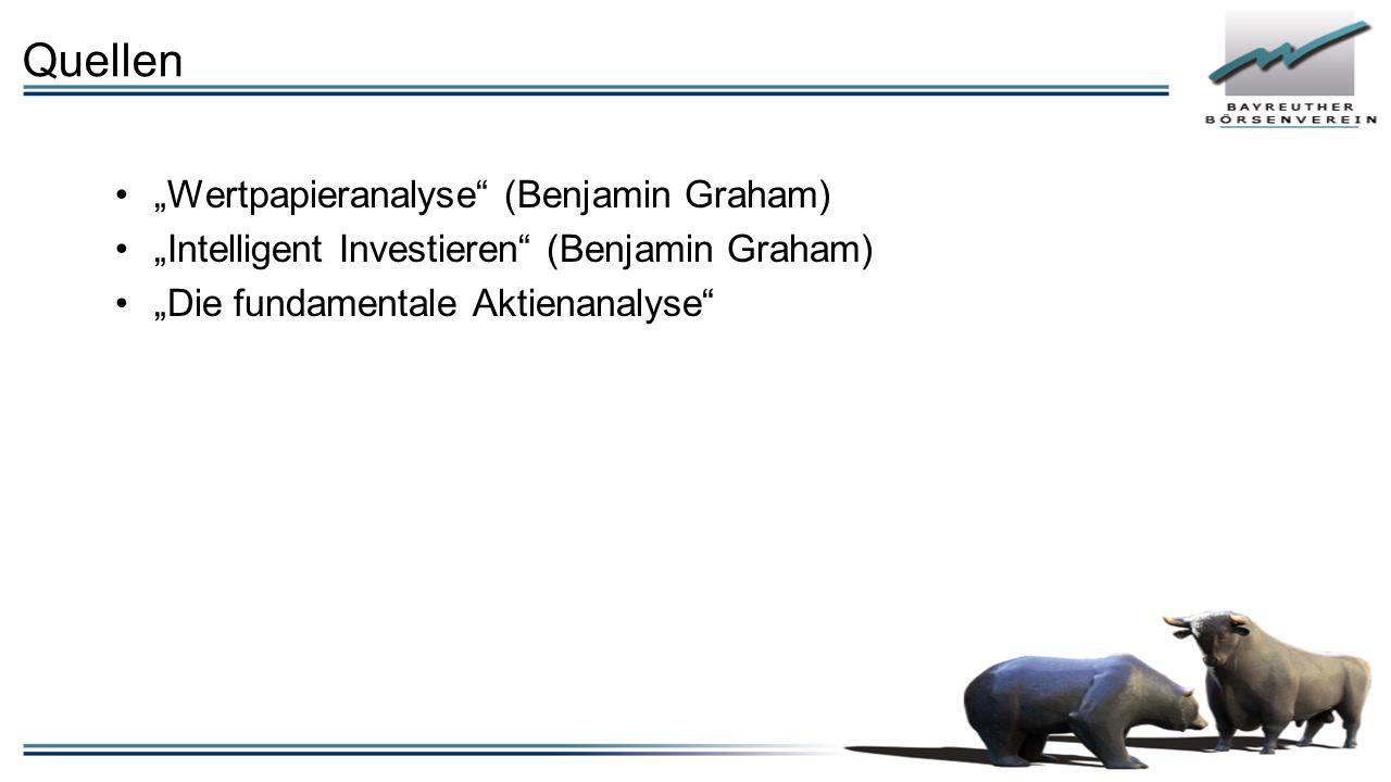 """Quellen """"Wertpapieranalyse (Benjamin Graham) """"Intelligent Investieren (Benjamin Graham) """"Die fundamentale Aktienanalyse"""