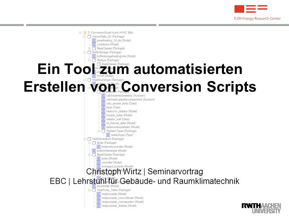 Christoph Wirtz | Seminarvortrag EBC | Lehrstuhl für Gebäude- und Raumklimatechnik Ein Tool zum automatisierten Erstellen von Conversion Scripts