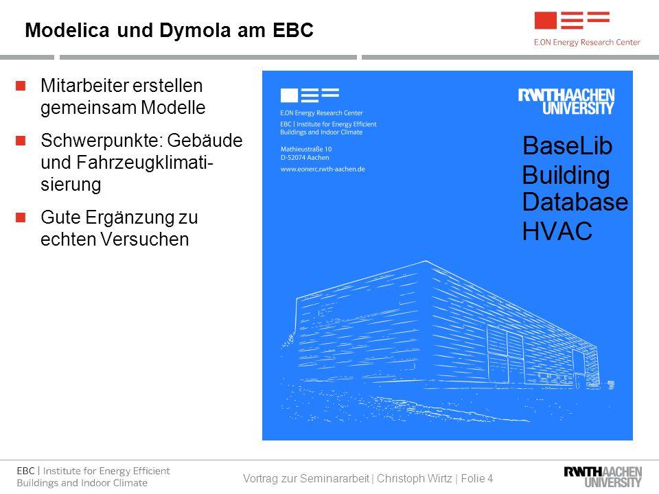 Mitarbeiter erstellen gemeinsam Modelle Schwerpunkte: Gebäude und Fahrzeugklimati- sierung Gute Ergänzung zu echten Versuchen Modelica und Dymola am EBC Vortrag zur Seminararbeit | Christoph Wirtz | Folie 4