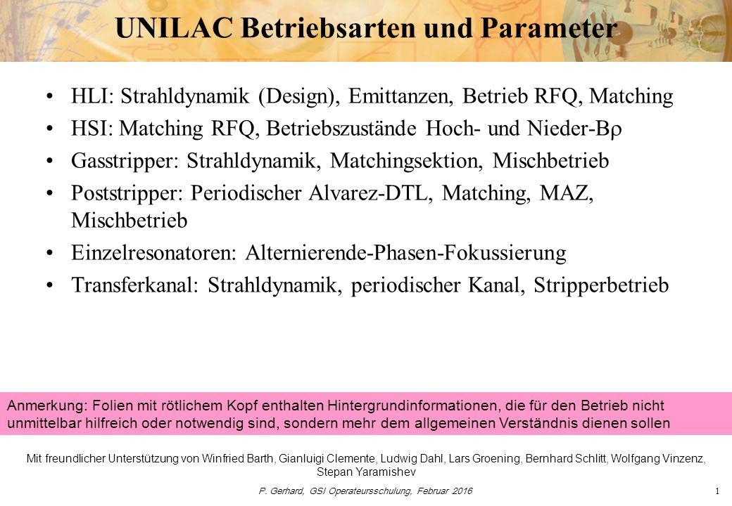 P. Gerhard, GSI Operateursschulung, Februar 20161 UNILAC Betriebsarten und Parameter HLI: Strahldynamik (Design), Emittanzen, Betrieb RFQ, Matching HS