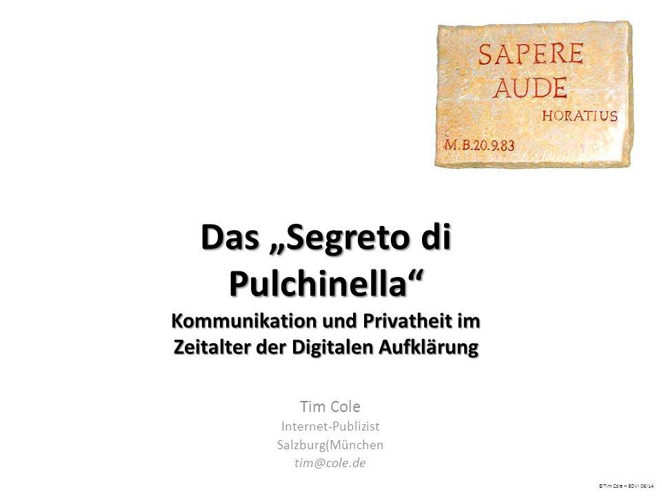 """Das """"Segreto di Pulchinella"""" Kommunikation und Privatheit im Zeitalter der Digitalen Aufklärung Tim Cole Internet-Publizist Salzburg(München tim@cole."""