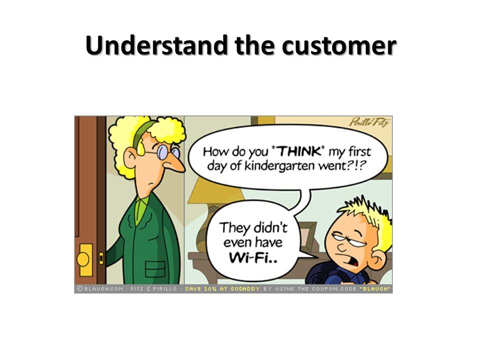 Understand the customer