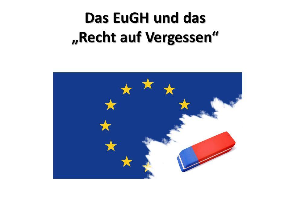 """Das EuGH und das """"Recht auf Vergessen"""""""
