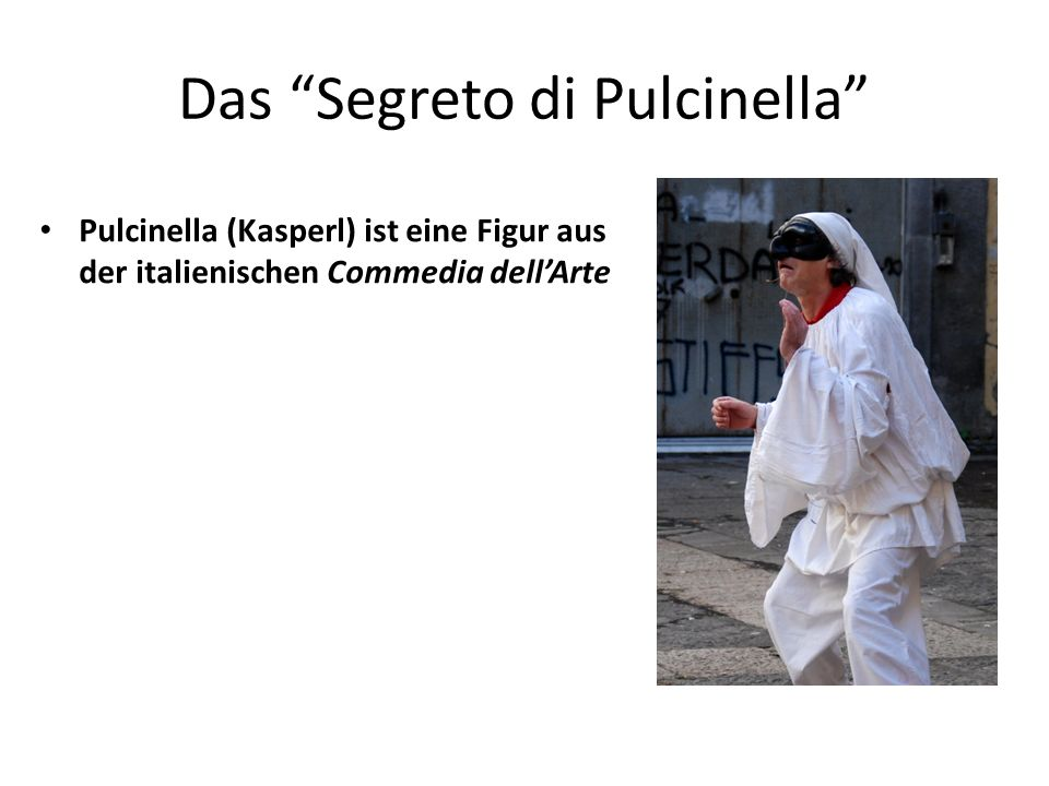 """Das """"Segreto di Pulcinella"""" Pulcinella (Kasperl) ist eine Figur aus der italienischen Commedia dell'Arte"""