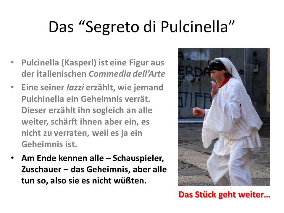 """Das """"Segreto di Pulcinella"""" Pulcinella (Kasperl) ist eine Figur aus der italienischen Commedia dell'Arte Eine seiner lazzi erzählt, wie jemand Pulchin"""